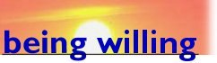 By Being Willing, you allow God to Do things in your Life. - God Is Agape Love - a spiritually uplifting article